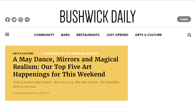 "PRESS: Bushwick Daily, Art/Culture, April 27, 2016, by Baranova, Ksenia. ""Our Top Five Hart Happenings for This Weekends,"""