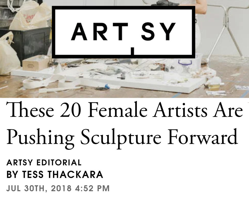 "PRESS:   ARTSY,  by Thackara, Tess. ""These 20 Female Artists Are Pushing Sculpture Forward"", July 30, 2018"