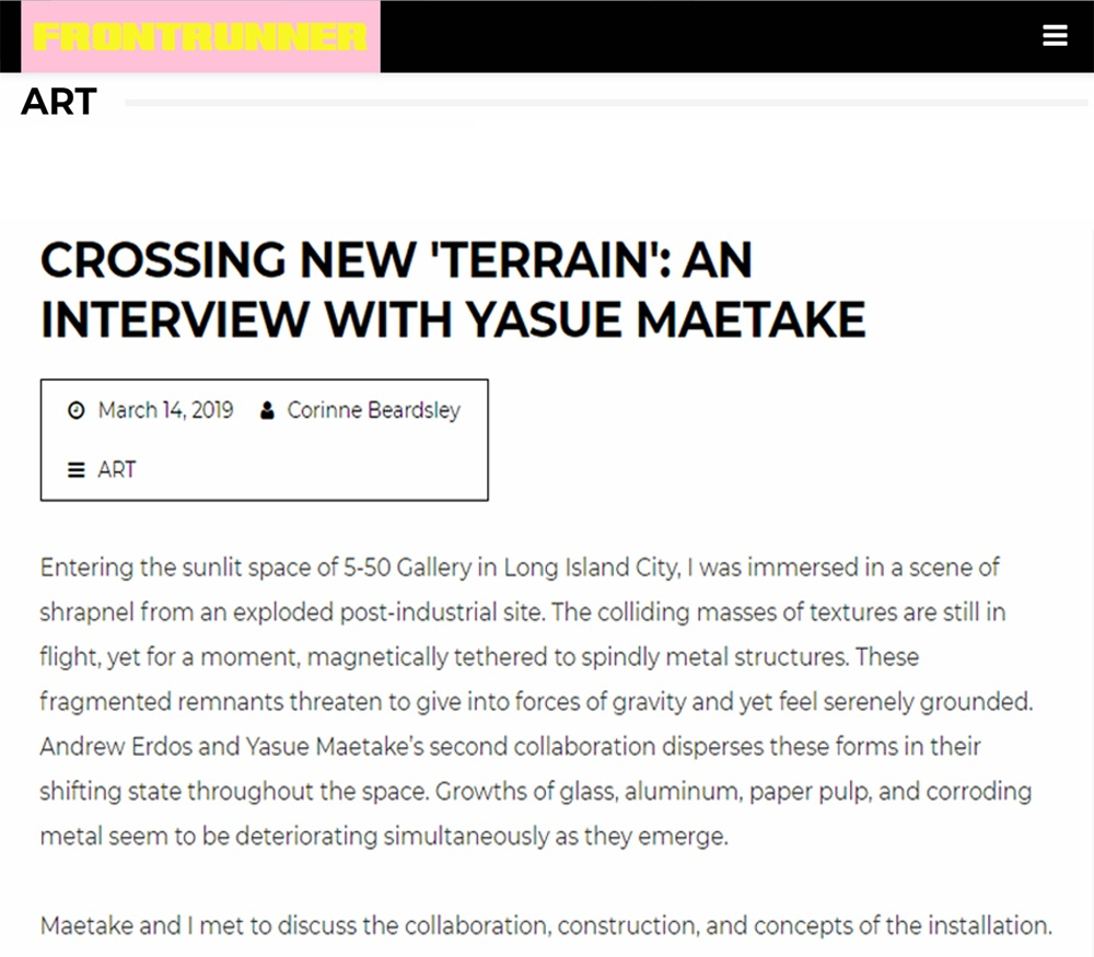 "PRESS:  FRONTRUNNER MAGAZINE, by Beardsley, Cori. ""CROSSING NEW TERRAIN: AN INTERVIEW WITH YASUE MAETAKE"", March 14, 2019"