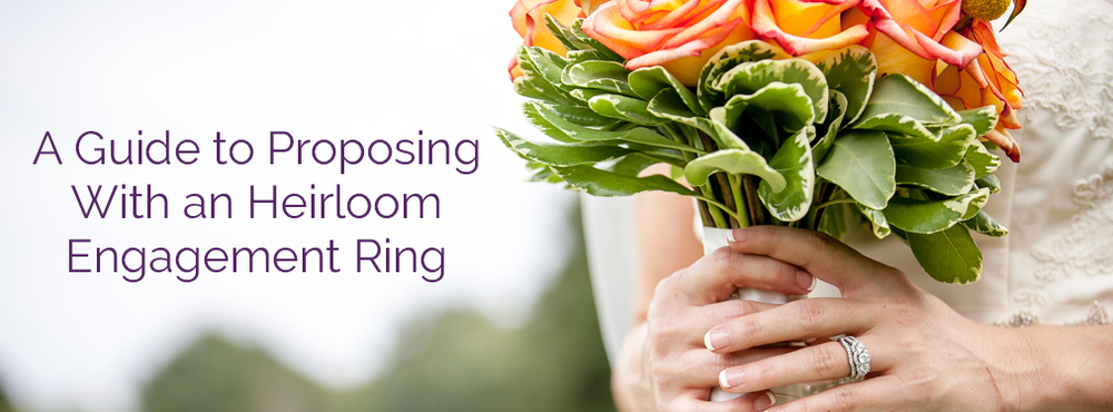 Proposing with an Heirloom Engagement Ring