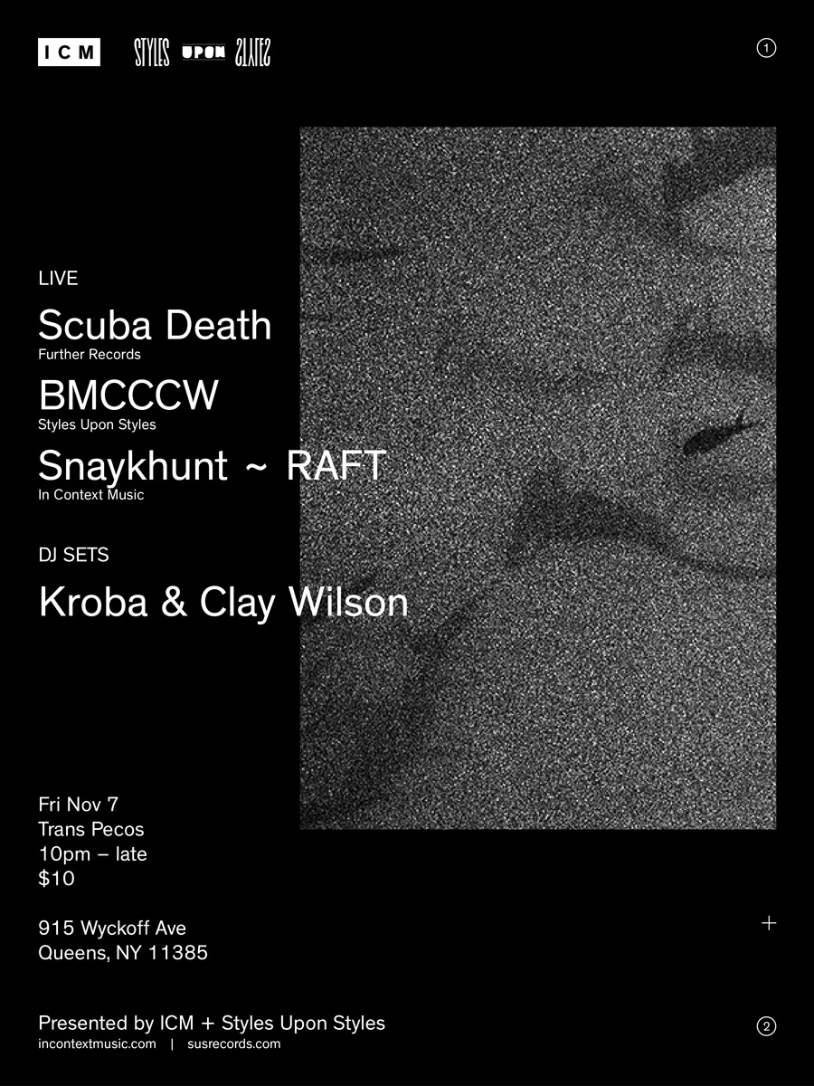 ICM x SUS Presents: BM/CC/CW's Spectrum Record Release Party        Live Performances by:    Scuba Death (Further Records)    BM/CC/CW (  Styles Upon Styles  )    Snaykhunt ~ RAFT (  In Context Music  )         DJ sets by:    Clay Wilson (Styles Upon Styles /   The Bunker - Beyond Booking  )    Kroba (  Archie Pelago   / Styles Upon Styles)          Visuals by:    someone TBD but pretty feckin' cool         Get yr tickets   here.      +++