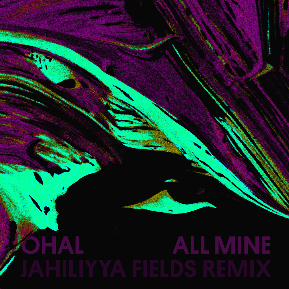 ohal-all-mine-jahiliyya-fields-remix.jpg