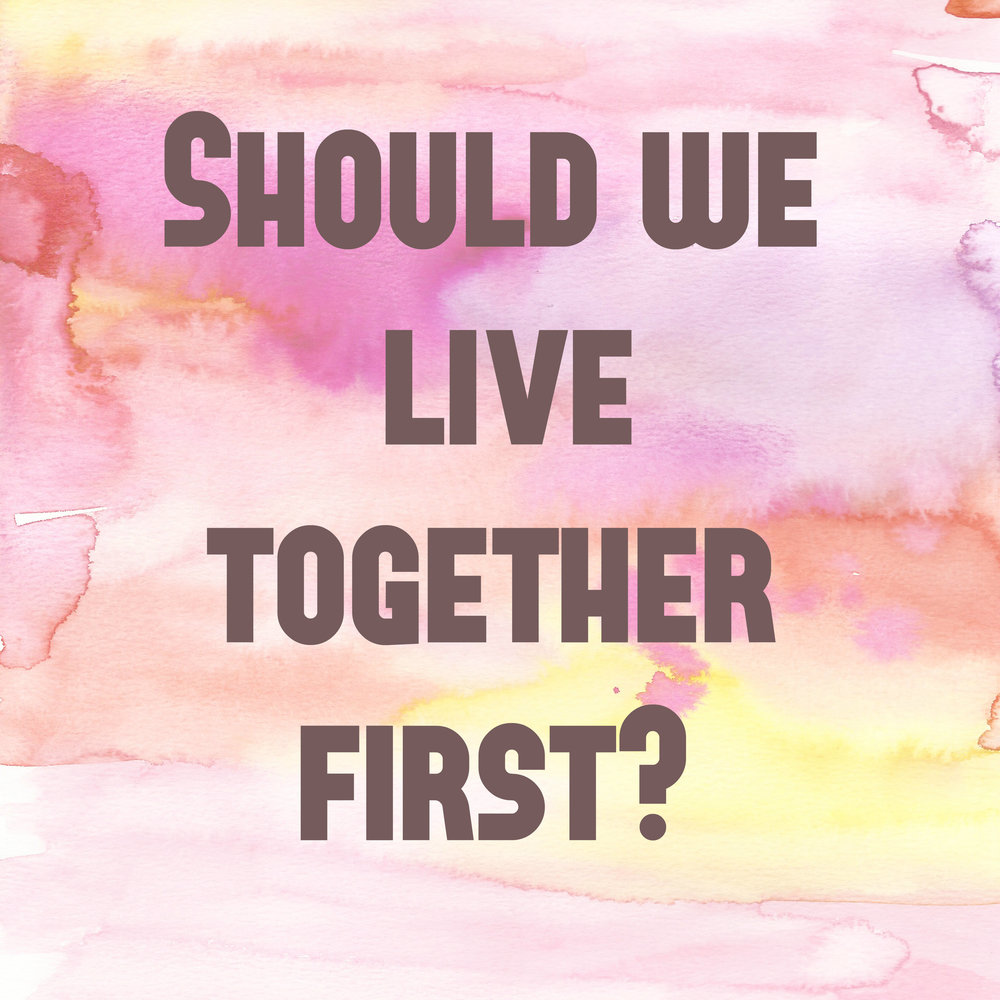 should we live together If her answer is the latter, we take a critical look at her dating habits  a woman  is and should be free to decide what is best for her without being judged,  controlled or  couples who live together are less likely to get married.