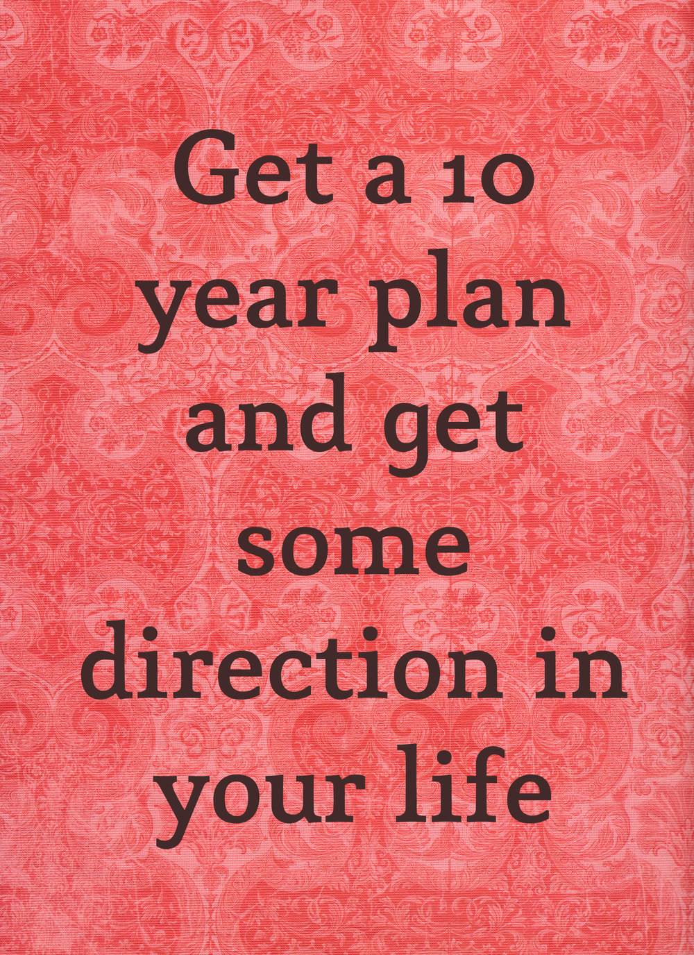 get a 10 year plan, find direction, find purpose, ground yourself, get a vision, life purpose,