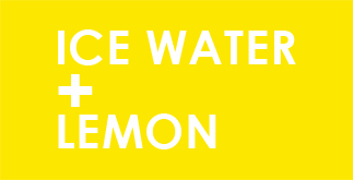 ICE WATER + LEMON