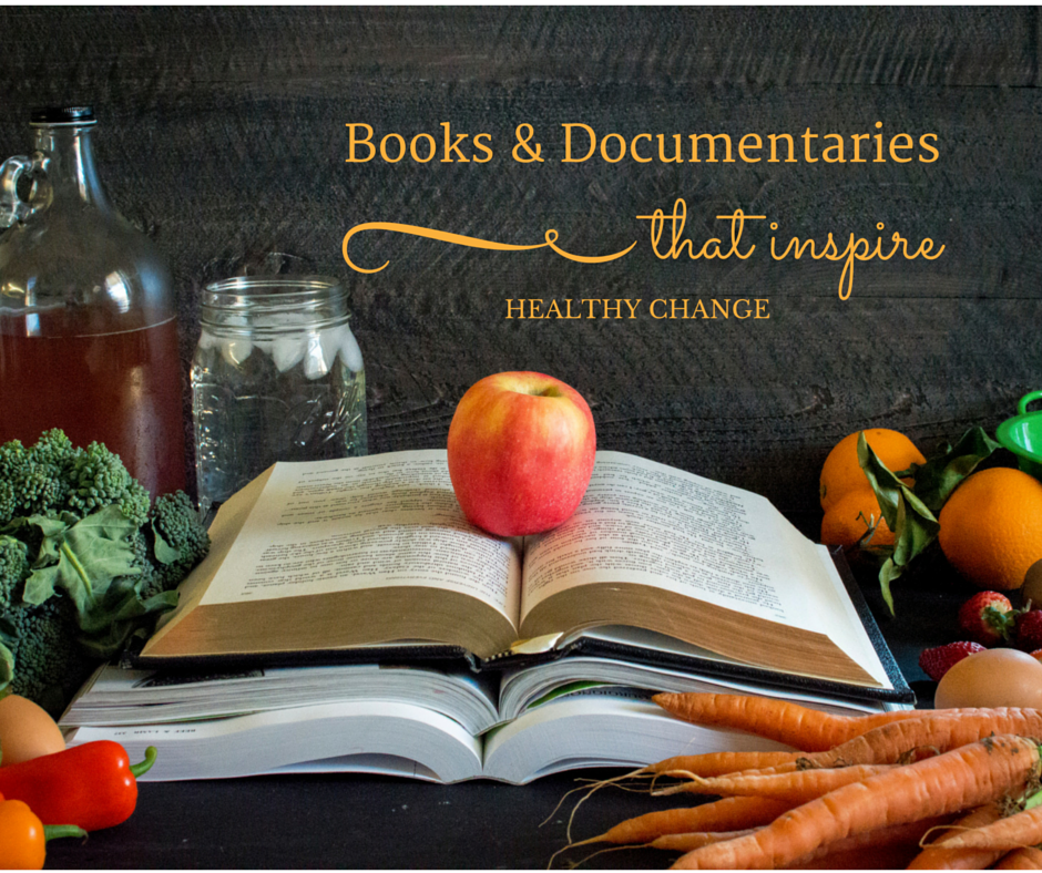 Books & Documentaries That Inspire Healthy Change