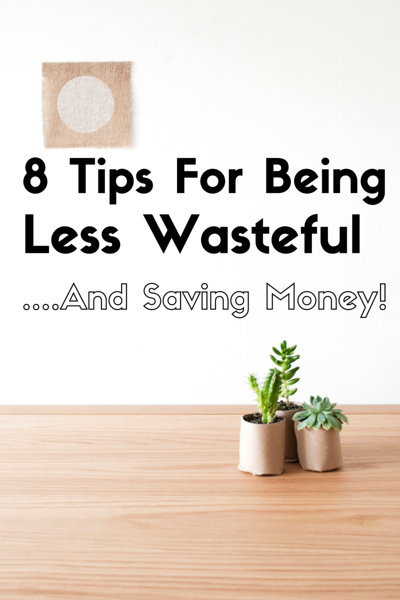 8 Tips for Being Less Wasteful...and Saving Money
