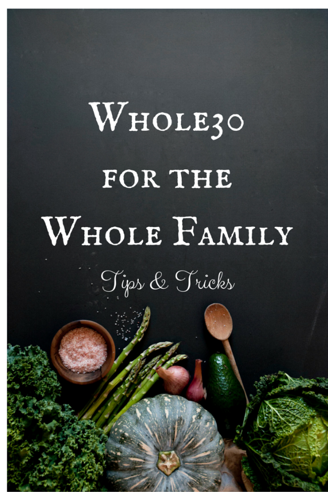Whole30 For The Whole Family: Tips & Tricks