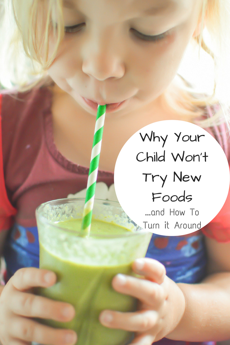Why Your Child Won't Try New Foods...and How To Turn it Around
