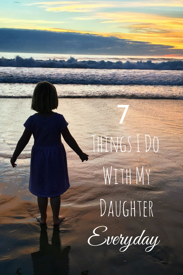 7 Things I Do With My Daughter Everyday