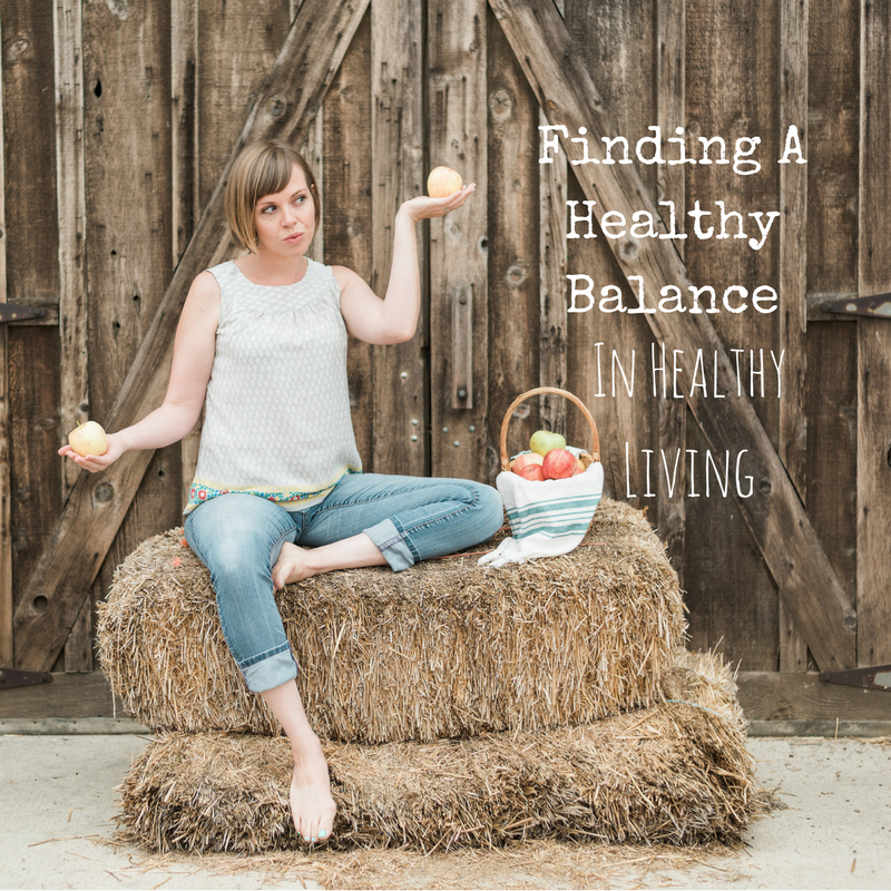 Finding A Healthy Balance in Healthy Living