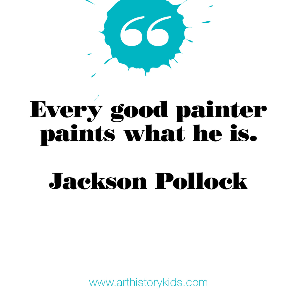 Art History for Kids. Jackson Pollock Quote.
