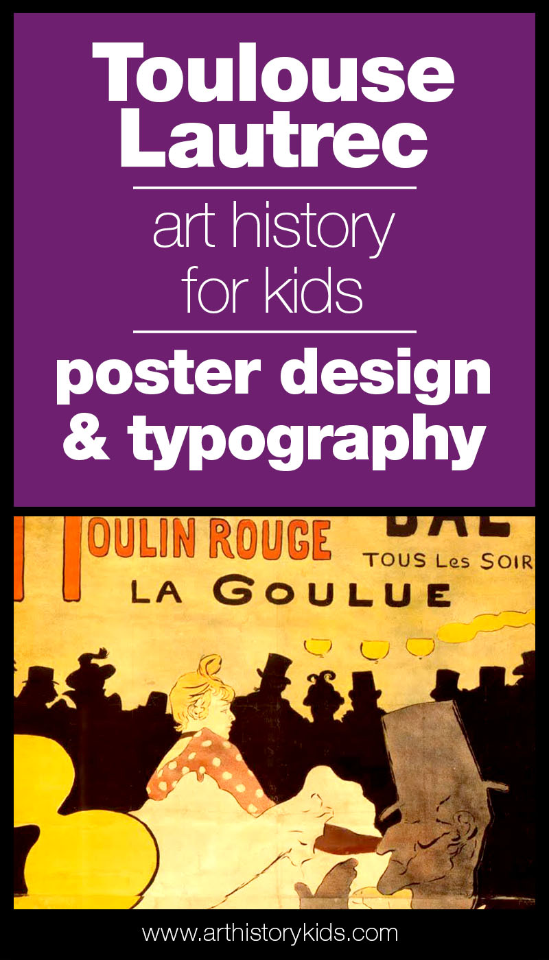 Art History for kids- Study Toulouse Lautrec, and have kids create a poster with typography incorporated in the design.