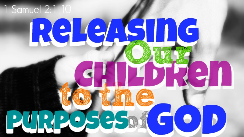 Releasing Our Children to the Purposes of God800x450.jpg