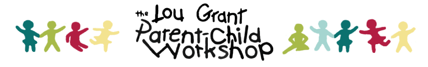 Lou Grant Parent-Child Workshop