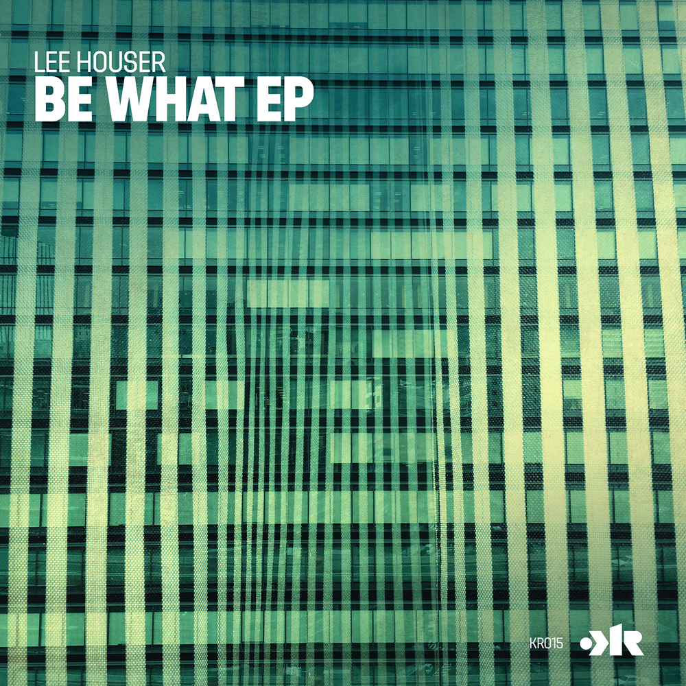 KR014 - Lee Houser - Be What EP