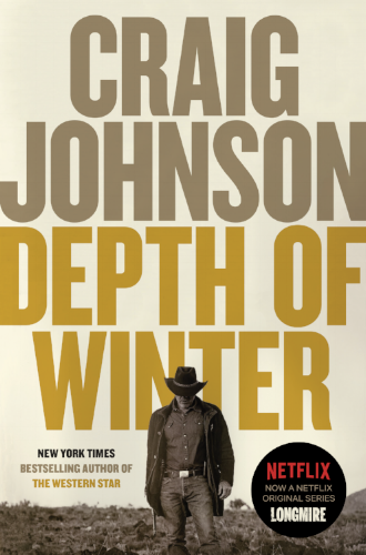 The new novel in Craig Johnson's beloved  New York Times bestselling Longmire series.   Welcome to Walt Longmire's worst nightmare. In Craig Johnson's latest mystery, Depth of Winter , an international hit man and the head of one of the most vicious drug cartels in Mexico has kidnapped Walt's beloved daughter, Cady, to auction her off to his worst enemies, of which there are many. The American government is of limited help and the Mexican one even less. Walt heads into the one-hundred-and-ten degree heat of the Northern Mexican desert alone, one man against an army.