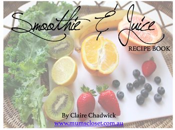 Smoothies and Juice Recipe eBook free download by Claire Chadwick of Mum's Closet blog