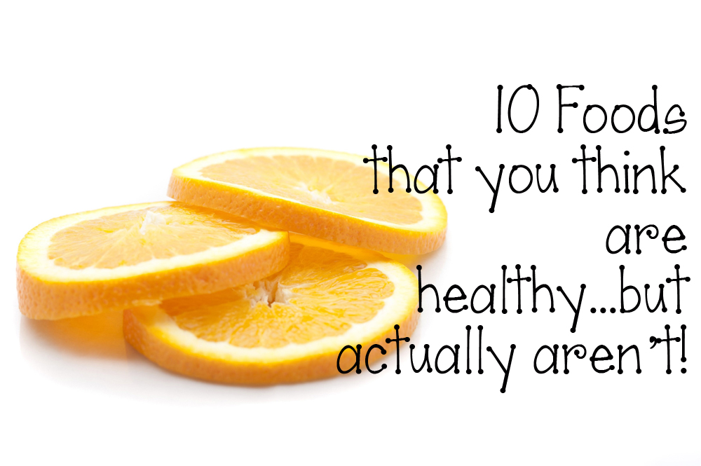 10 foods that you think are healthy but actually aren't on Mum's Closet blog