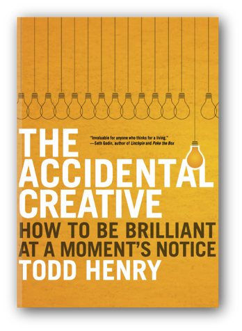 The Accidental Creative: How to Be Brilliant at a Moment's Notice | Todd Henry