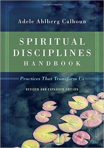 Spiritual Disciplines Handbook: Practicies That Transform Us | Adele Ahlberg Calhoun