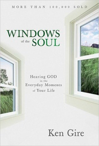 Windows of the Soul: Experiencing God in New Ways | Ken Gire