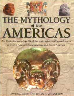 The Mythology of the Americas: An Illustrated Encyclopedia of Gods, Goddesses, Monsters and Mythical Places from North, South and Central America $35