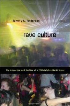 Rave Culture: The Alteration and Decline of a Philadelphia Music Scene Paperback by Tammy Anderson $24.04