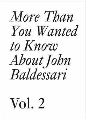 More Than You Wanted to Know About John Baldessari: Volume II  $24