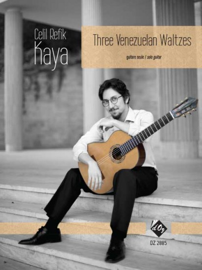 Three Venezuelan Waltzes for solo guitar Composer: Celil Refik Kaya Homage to Antonio Lauro Publisher: Les Productions d'OZ