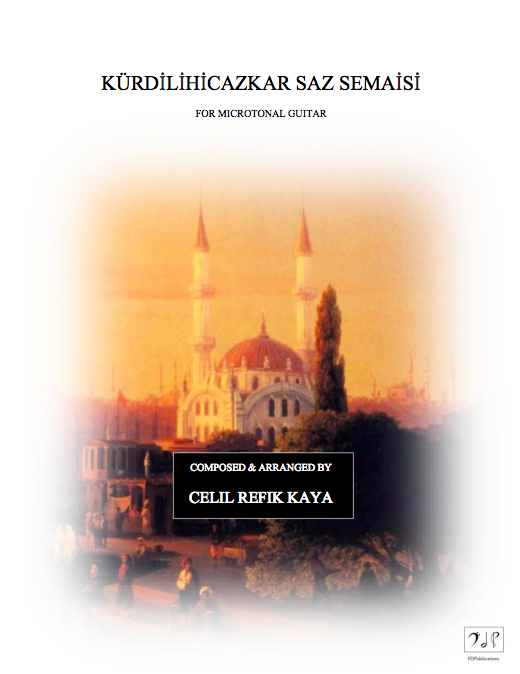 Kürdilihicazkar Saz Semaisi for microtonal guitar Composer: Celil Refik Kaya Publisher: FDPublications