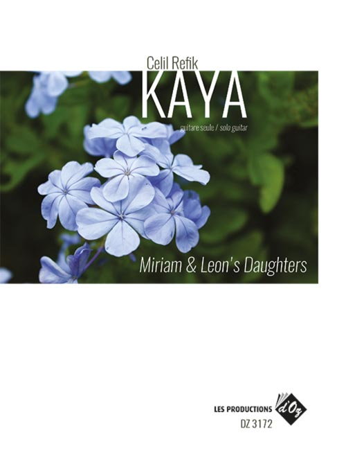 Miriam & Leon's Daughters for solo guitar Composer: Celil Refik Kaya Publisher: Les Productions D'OZ