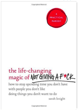 """The Life-Changing Magic of Not Giving a Fuck"" by Sarah Knight"