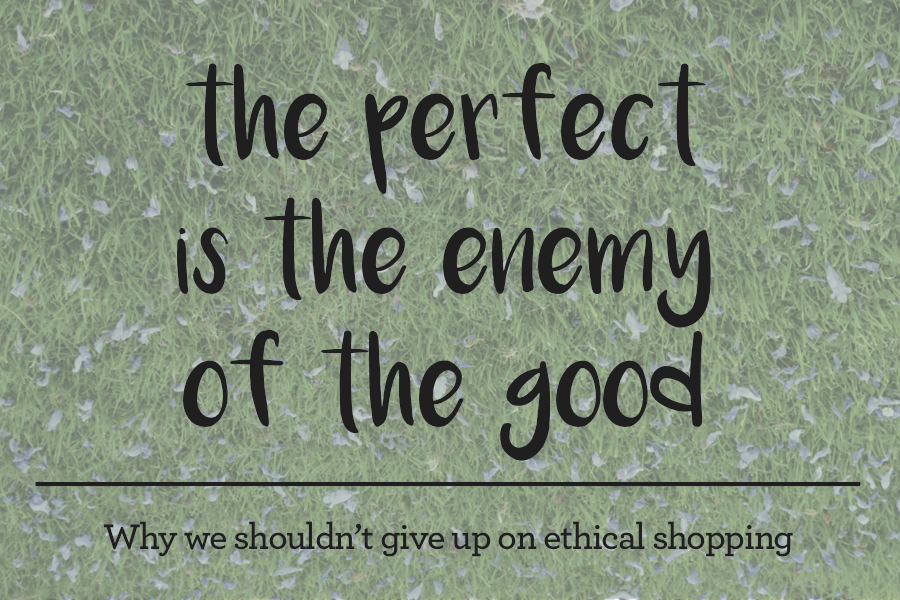 The Myth of the Ethical Shopper shopping sustainably and ethically is totally possible and we should continue to try our best even if we can't be perfect. The perfect is the enemy of the good, don't give up on ethical shopping.