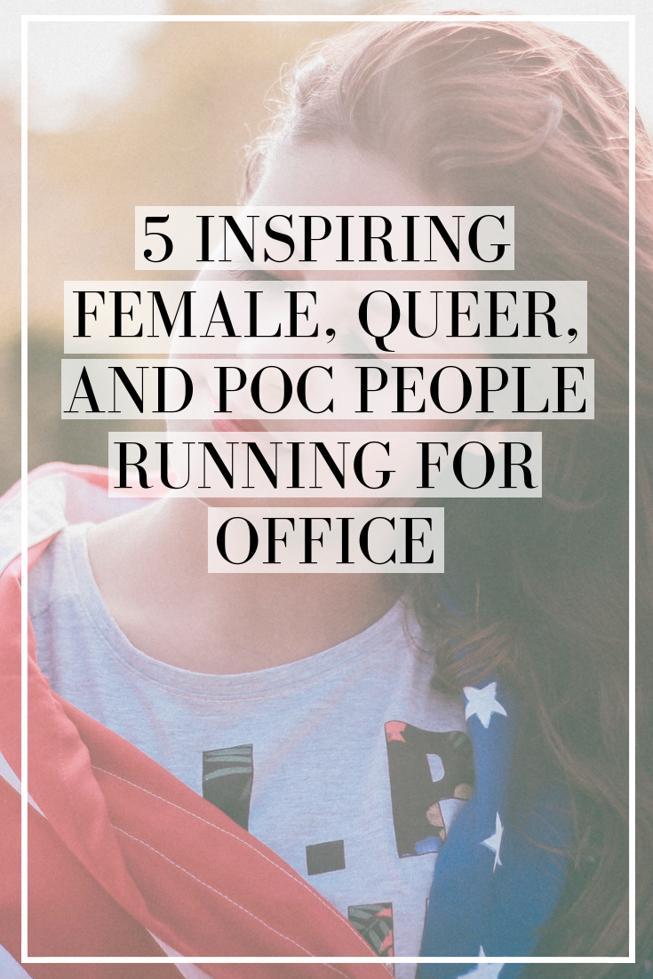 5 Inspiring Female, Queer, and POC Democrats Running For Office