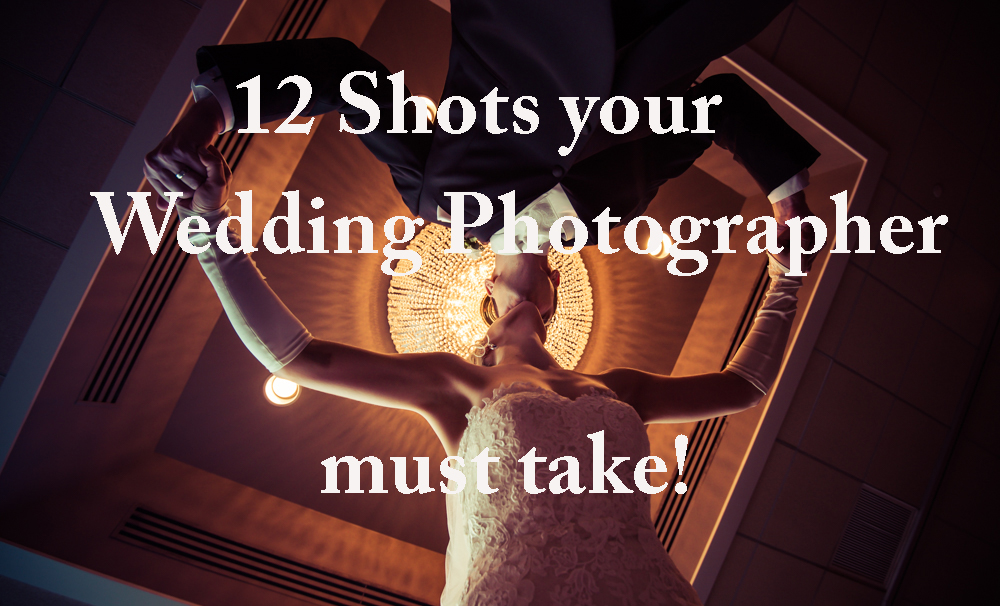 12 shots your Wedding Photographer must take