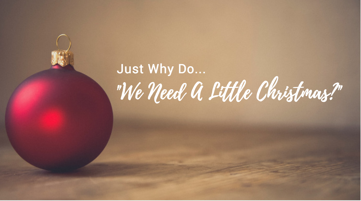 Need A Little Christmas.Just Why Do We Need A Little Christmas Steve Amerson