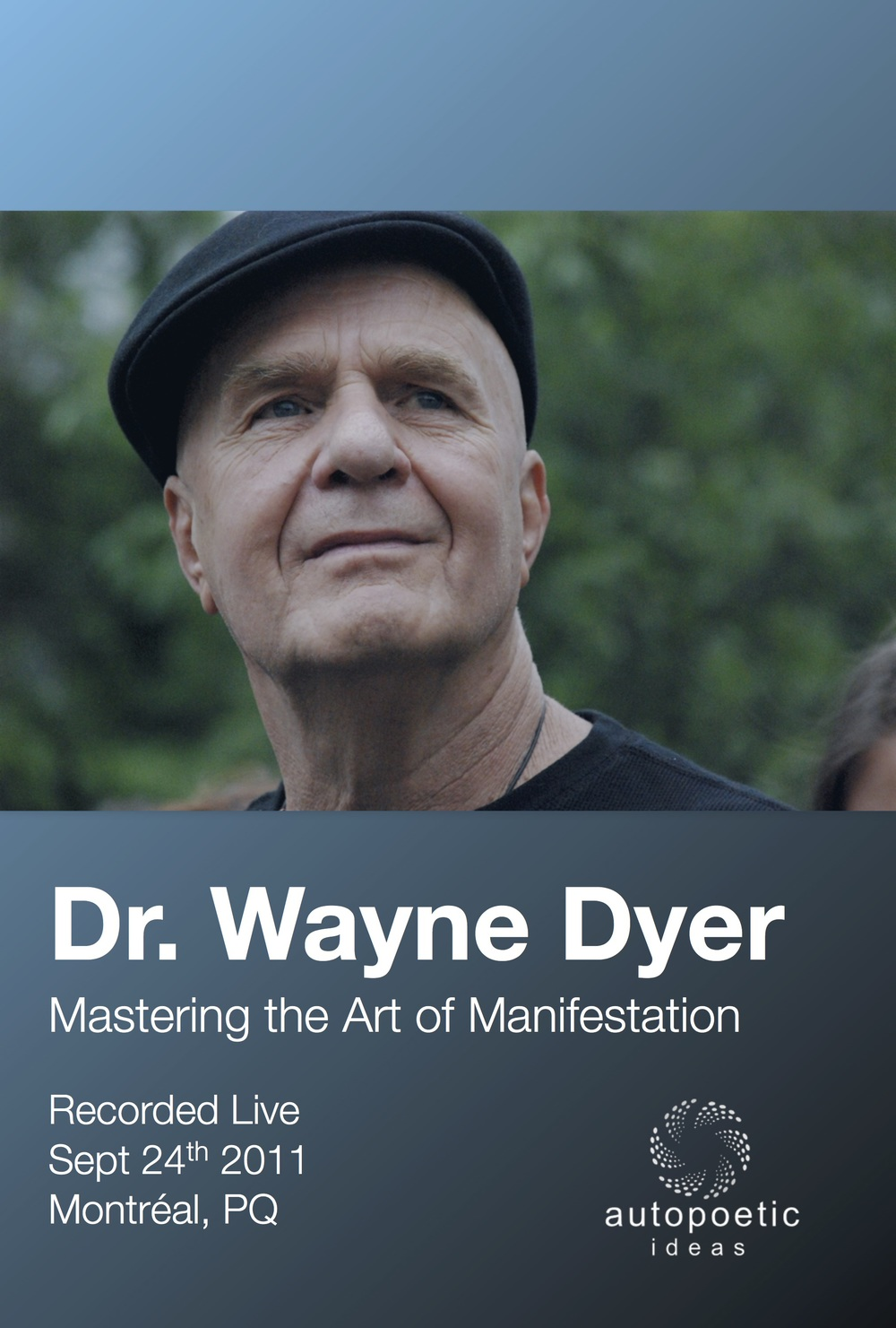 Wayne Dyer: Mastering the Art of Manifestation  - Montreal 2011