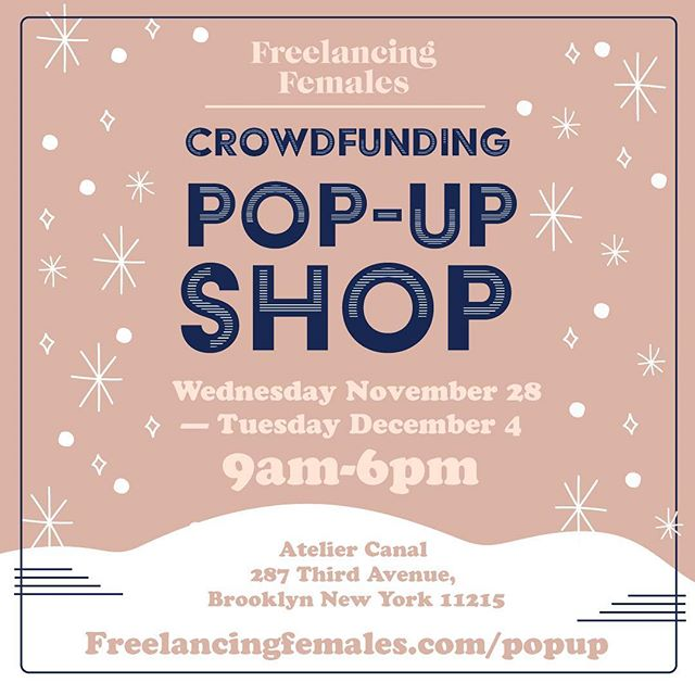 @freelancingfemales will be hosting the first ever crowdfunding pop-up! Come join us Nov 28-Dec 4 from 9am-6pm for shopping, co-working, workshops facials and more!