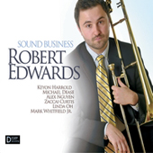Sound Business Robert Edwards 2010 - D Clef Records Personnel: Robert Edwards - tbn, Keyon Harrold & Alex Nguyen - tpts, Michael Dease - ts, Zaccai Curtis - pno, Linda Oh - bs, Mark Whitfield Jr. - drms On CD Baby