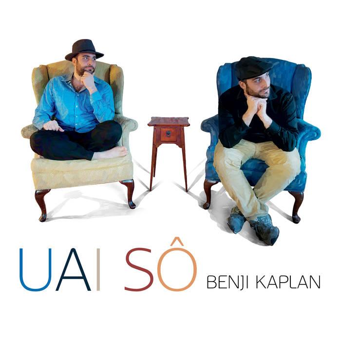 Uai Sô   Benji Kaplan  Listen