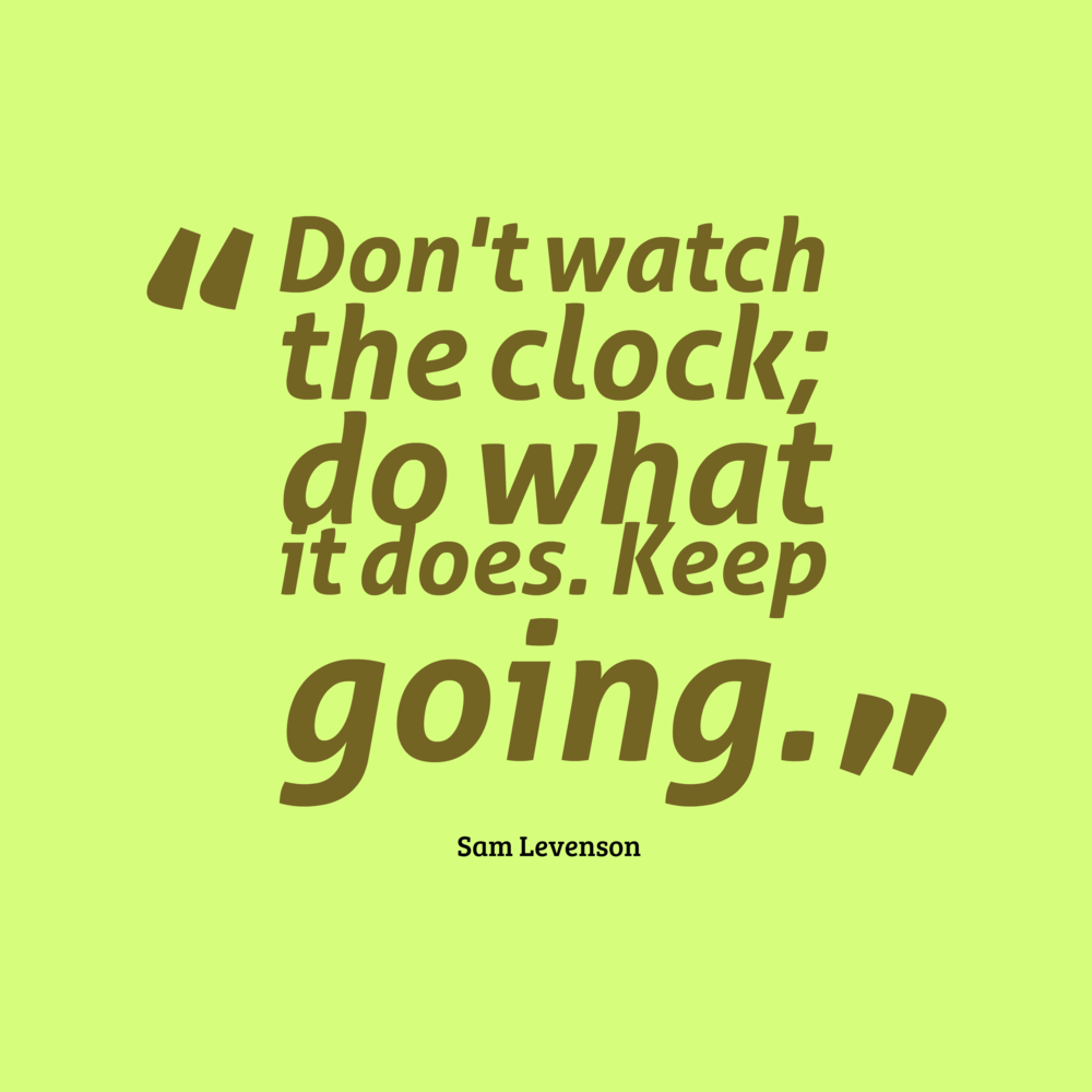 Motivational Sayings Motivational Quotes For Work Don't Watch The Clock Source