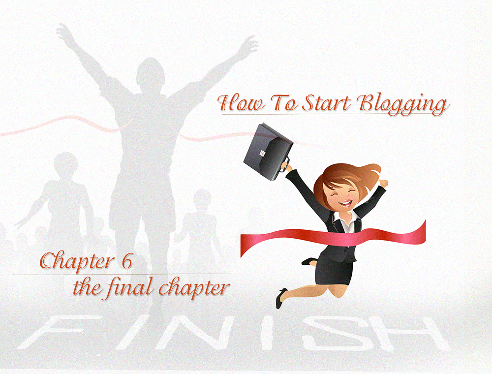 The Last Chapter The Final Chapter 6 Is The Finish Line How To Start Blogging Source