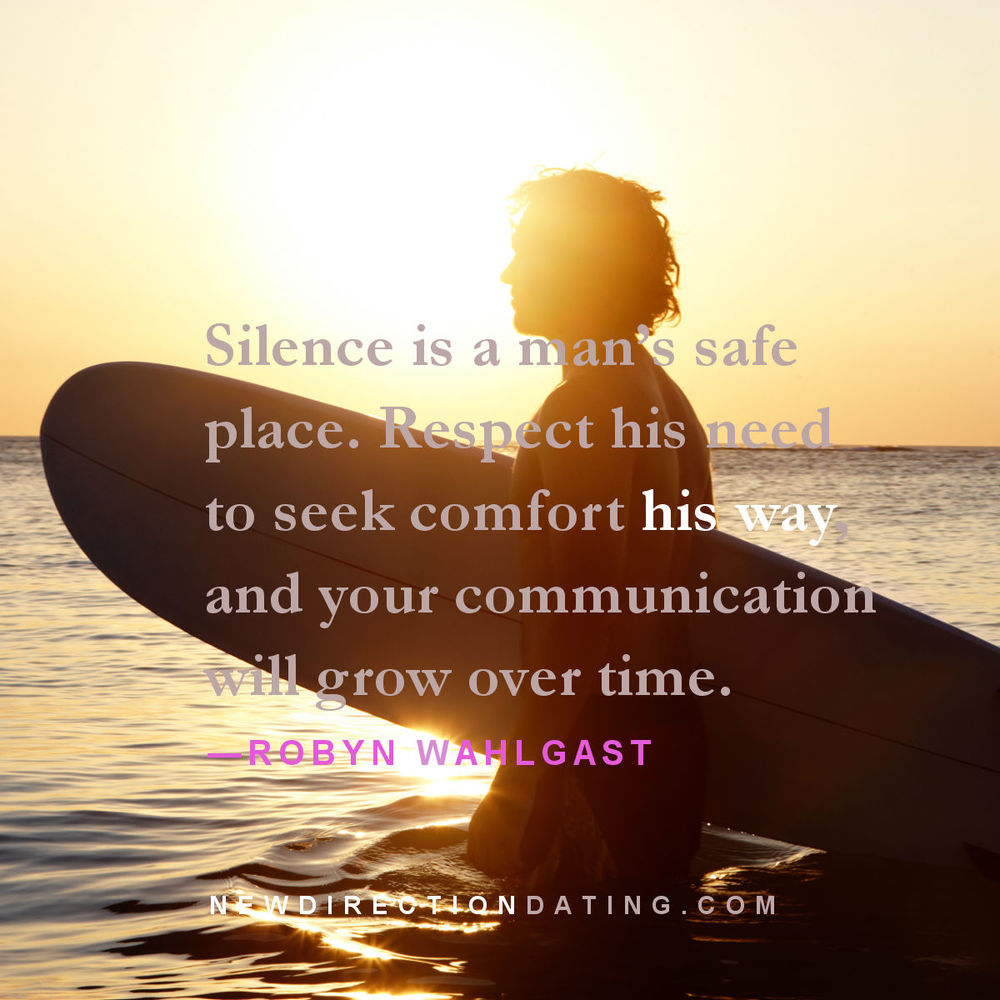 Understanding Men: Silence is a man's safe place. Respect his need to seek comfort his way.