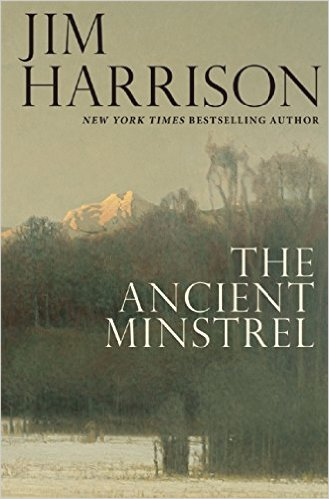 The Ancient Minstral-Jim Harrison