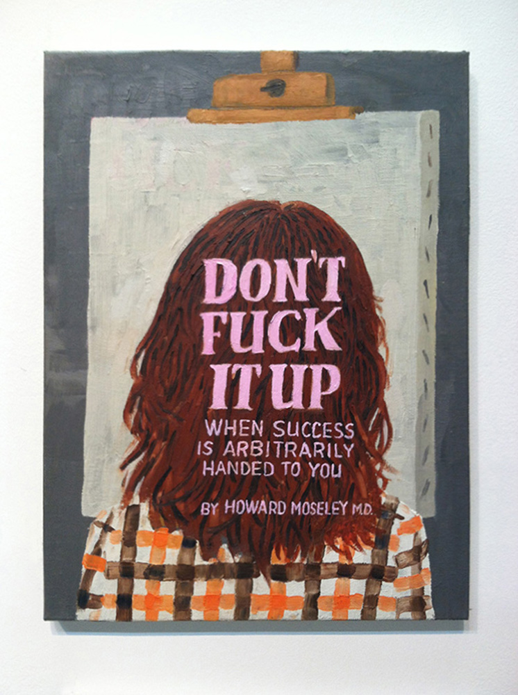 Paul Gagner. Don't Fuck it Up, 2015. Oil on canvas, 9 x 12 inches. Courtesy of the private collection of Rod Malin. © Paul Gagner.