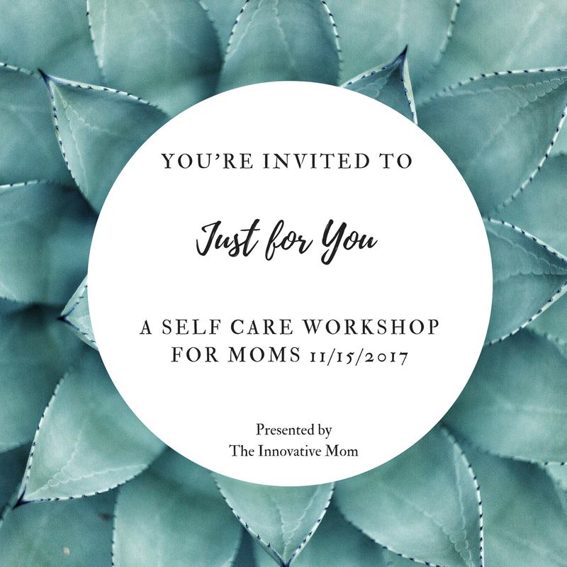 The Innovative Mom Invites you to ...Just For You, A Self Care Workshop for Moms.png