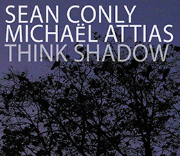 Sean Conly, Michael Attias                    Think Shadow