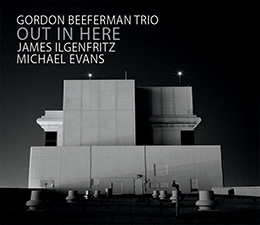 Gordon Beeferman Trio Out In Here