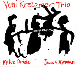 Yoni Krezmer Trio  Nevertheless   (Hopschotch Records, 2011)